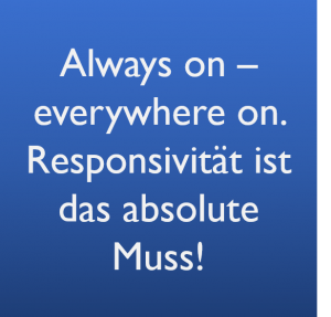 Always on – everywhere on. Responsivität ist das absolute Muss!