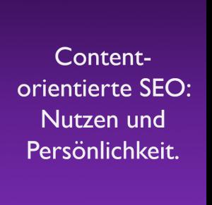 Content-orientierte SEO: Nutzen und Persönlichkeit.
