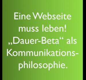 """Webseite muss leben! """"Dauer-Beta"""" als Kommunikationsphilosophie."""